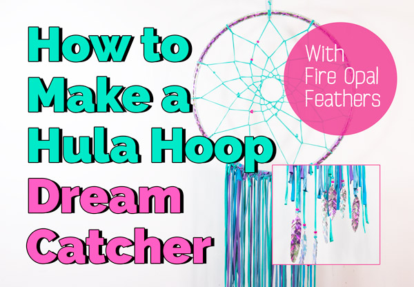 How to Make a Hula Hoop Dream Catcher with Fire Opal Feathers
