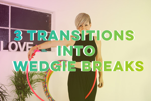 3 Transitions to Wedgie Breaks