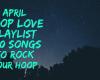 April Hoop Love Playlist – 200 Songs to Rock Your Hoop