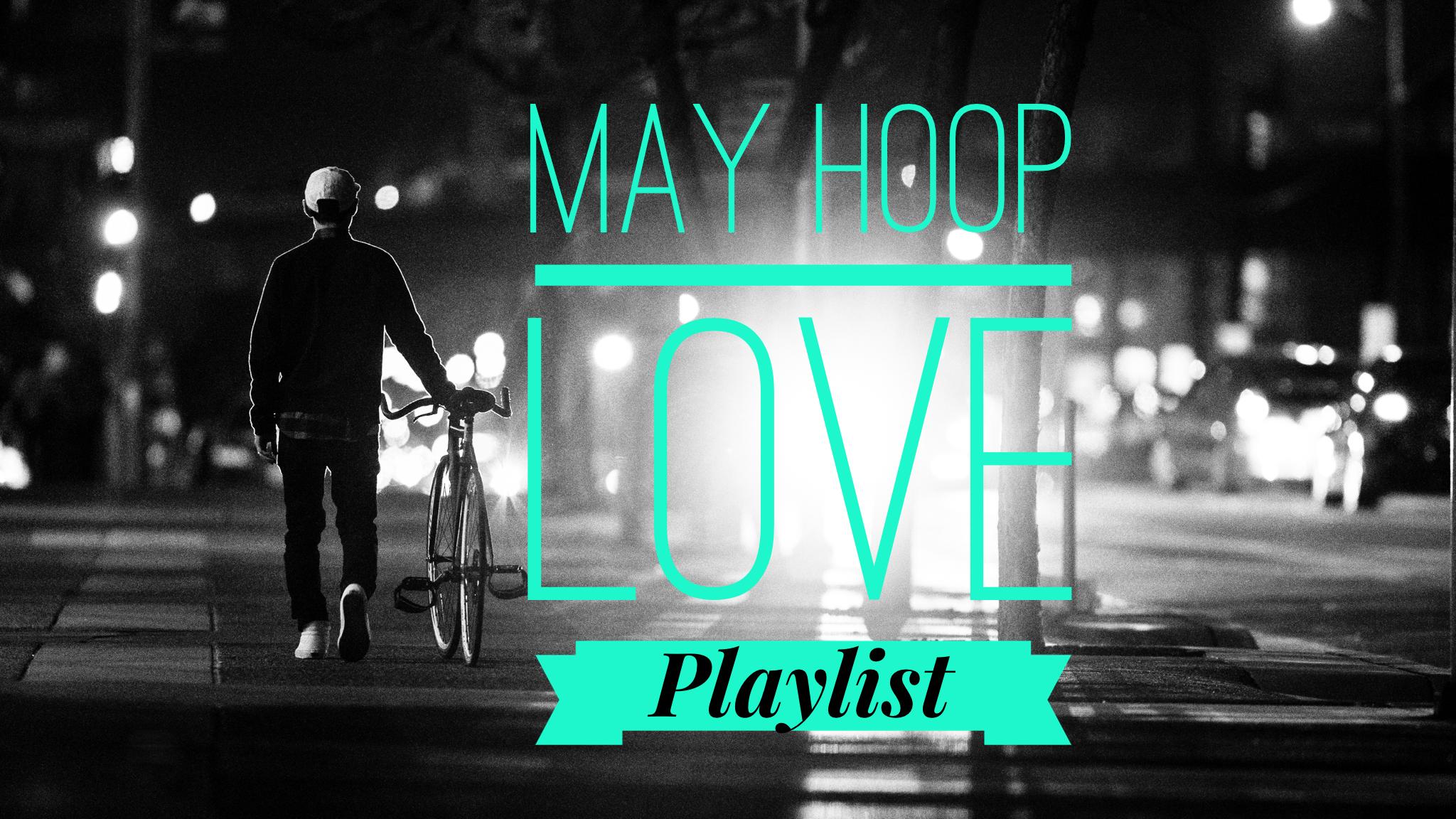 May Hoop Love Playlist. Hoopdance Songs