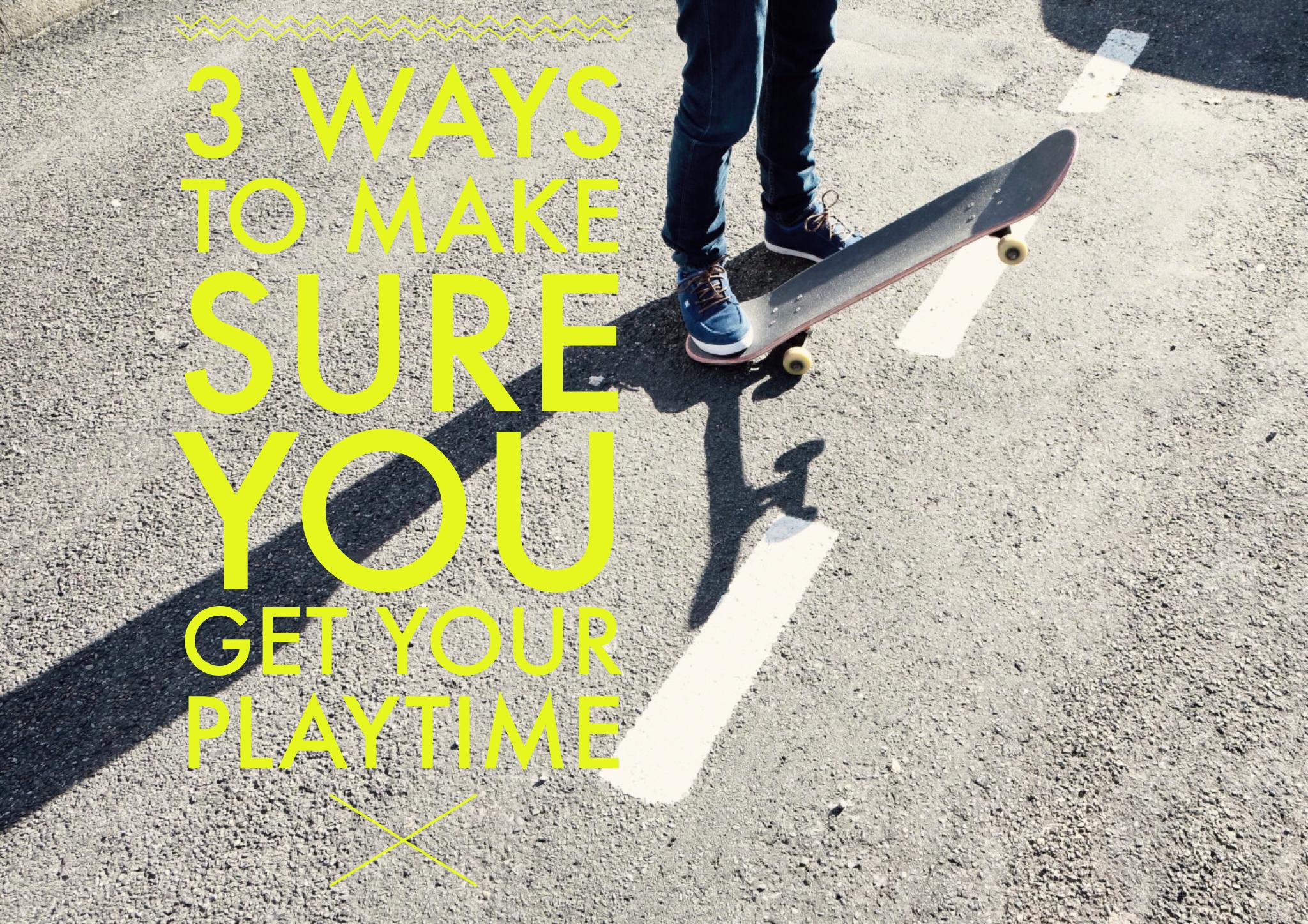 3 ways to get playtime