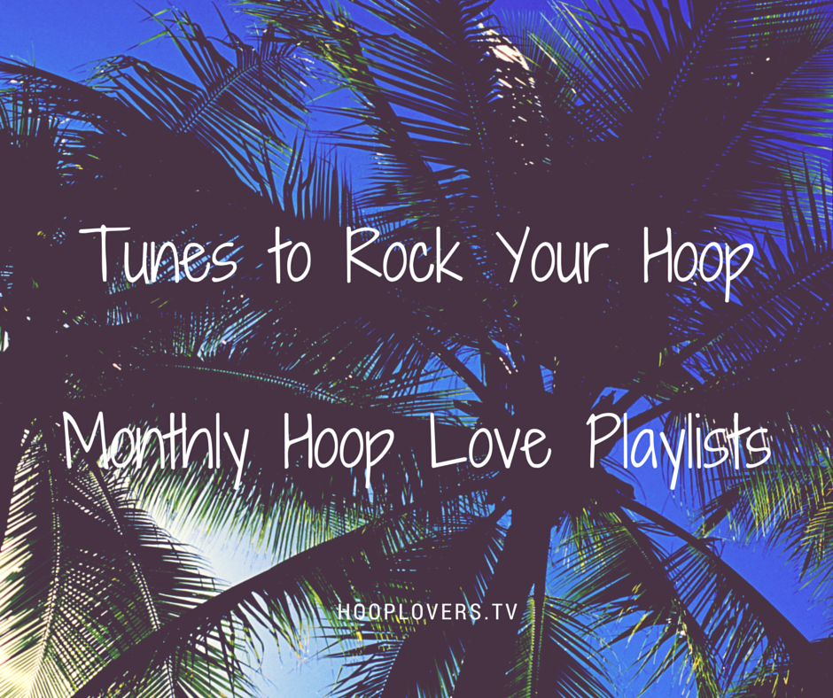 Music to Rock Your Hoop : Monthly Hoop Playlists