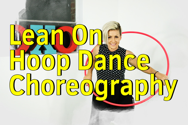 Hoop Dance Choreography : Lean On by Major Lazer