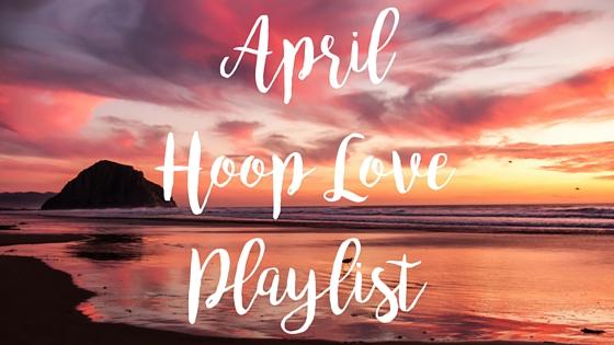 April Hoop Love – Hooping Playlist