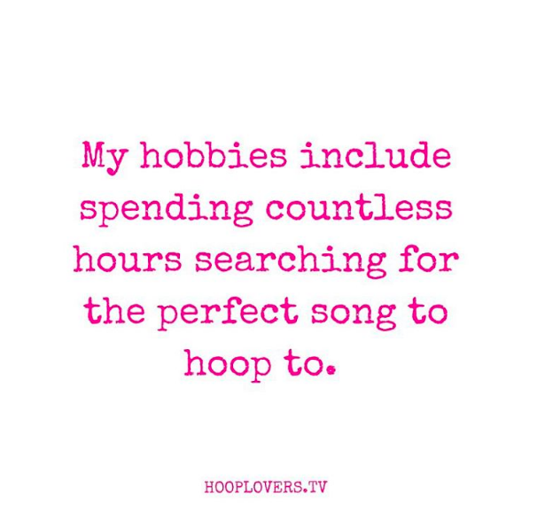 Hooplovers.tv Meme : My hobbies include spending countless hours searching for the perfect song to hoop to.