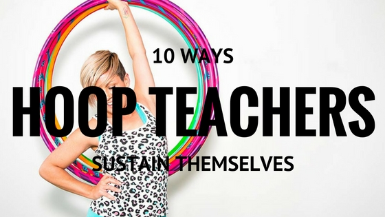 10 Ways Hula Hoop Teachers Sustain Themselves