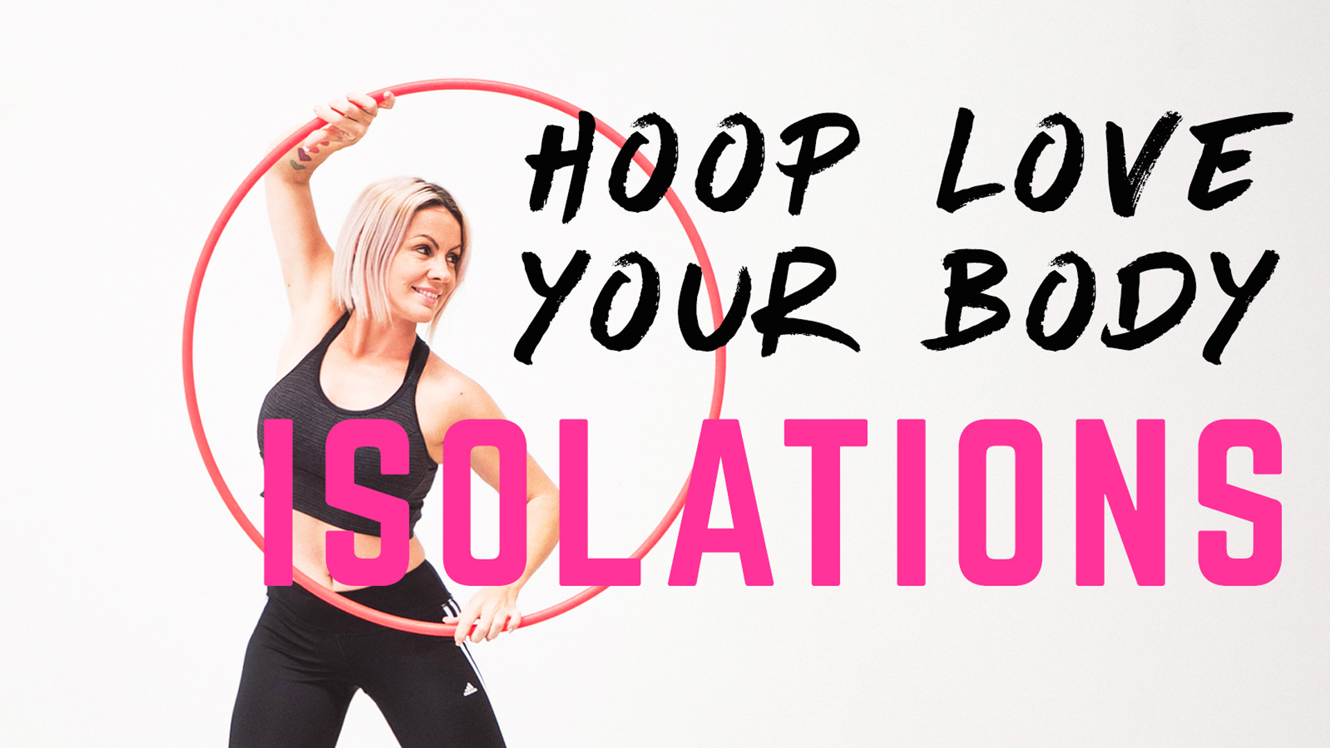 Hoop Love Your Body : A full body workout with your hula hoop