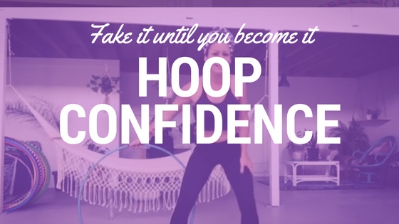 Fake it until you become it : Finding confidence inside your hoop
