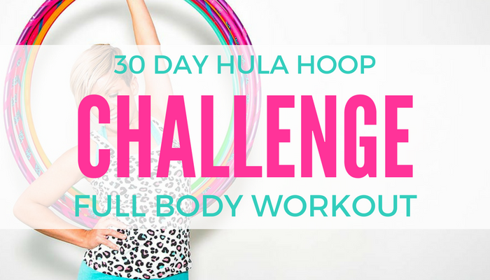 30 Day Hula Hoop Challenge : Full Body Workout