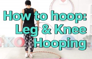 How to leg and knee hooping tips