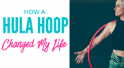 How a Hula Hoop Changed My Life