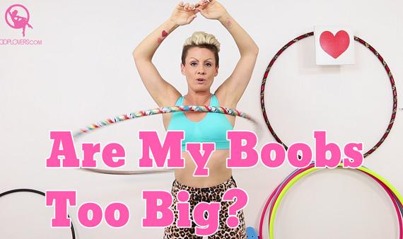 Hula Hoop Tutorial Are my boobs are too big?