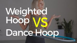 Weighted Hoop vs Dance Hoop