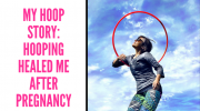 Hooping changed my body after pregnancy. Now I teach others to hoop : A hoop story